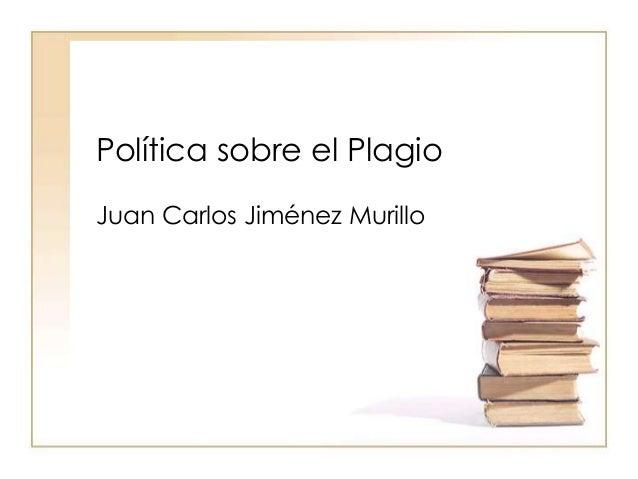 Política sobre el PlagioJuan Carlos Jiménez Murillo