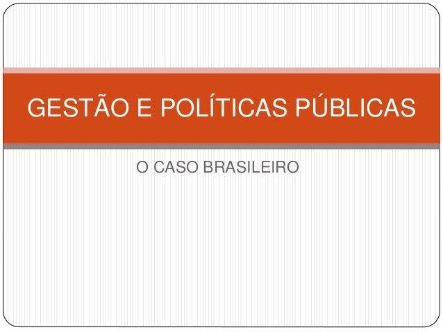 GESTÃO E POLÍTICAS PÚBLICAS  O CASO BRASILEIRO