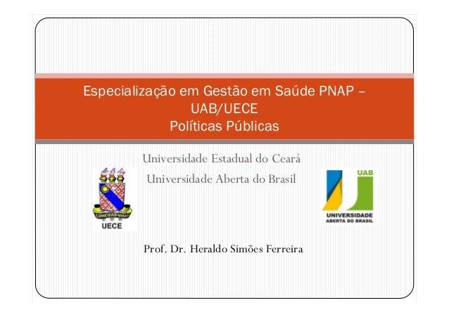 Especialização em Gestão em Saúde PNAP –                UAB/UECE             Políticas Públicas        Universidade Estadu...
