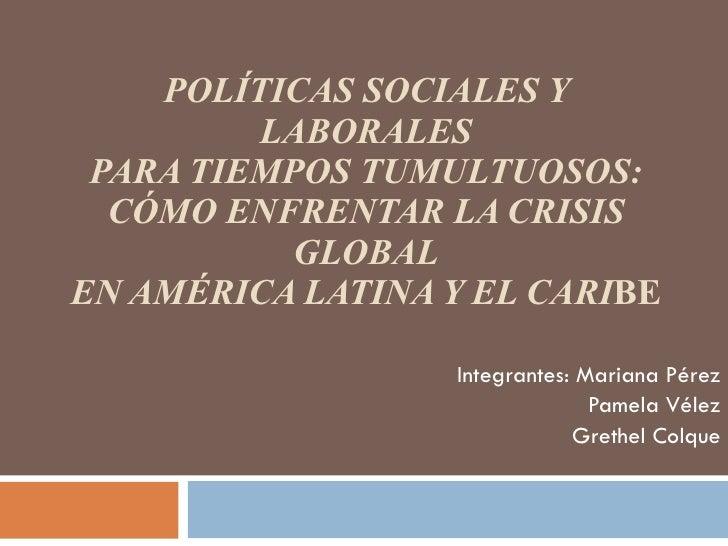 POLÍTICAS SOCIALES Y LABORALES PARA TIEMPOS TUMULTUOSOS: CÓMO ENFRENTAR LA CRISIS GLOBAL EN AMÉRICA LATINA Y EL CARI BE In...