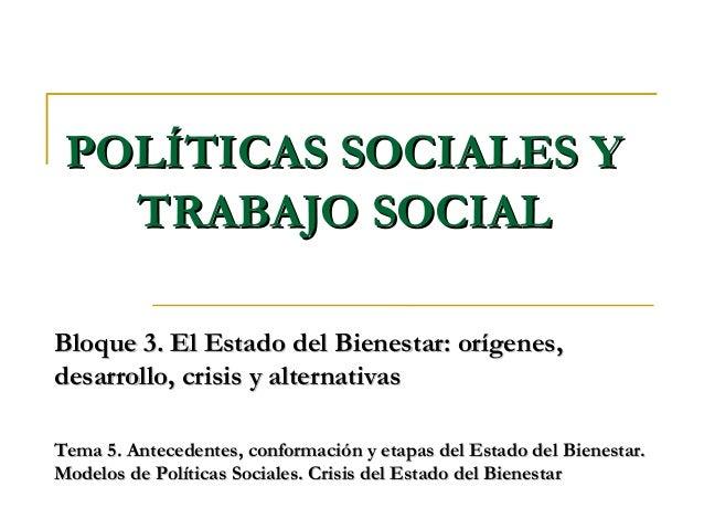 POLÍTICAS SOCIALES YPOLÍTICAS SOCIALES Y TRABAJO SOCIALTRABAJO SOCIAL Bloque 3. El Estado del Bienestar: orígenes,Bloque 3...