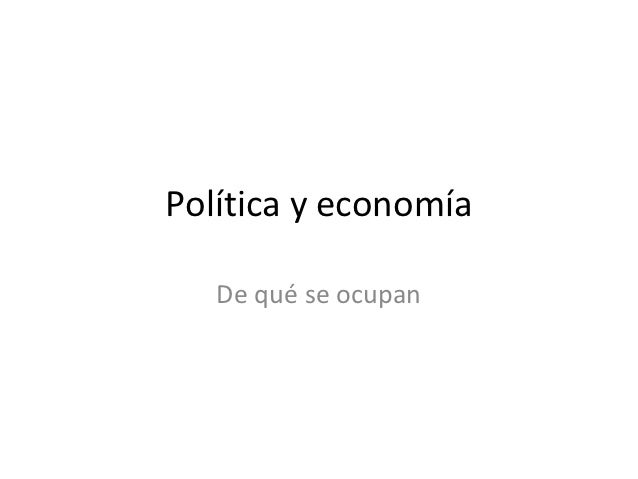 Política y economía   De qué se ocupan