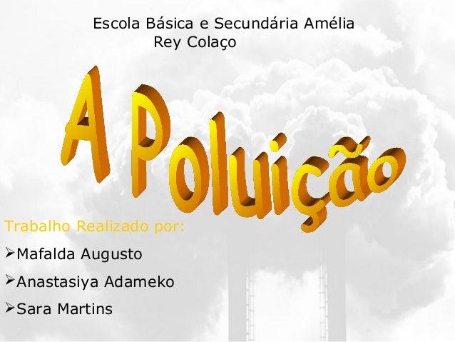 Trabalho Realizado por:Mafalda AugustoAnastasiya AdamekoSara MartinsEscola Básica e Secundária AméliaRey Colaço