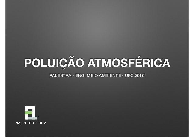 POLUIÇÃO ATMOSFÉRICA PALESTRA - ENG. MEIO AMBIENTE - UFC 2016