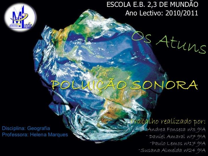 ESCOLA E.B. 2,3 DE MUNDÃO Ano Lectivo: 2010/2011 <ul><li>Trabalho realizado por: </li></ul><ul><li>Andrea Fonseca nº3 9ºA ...