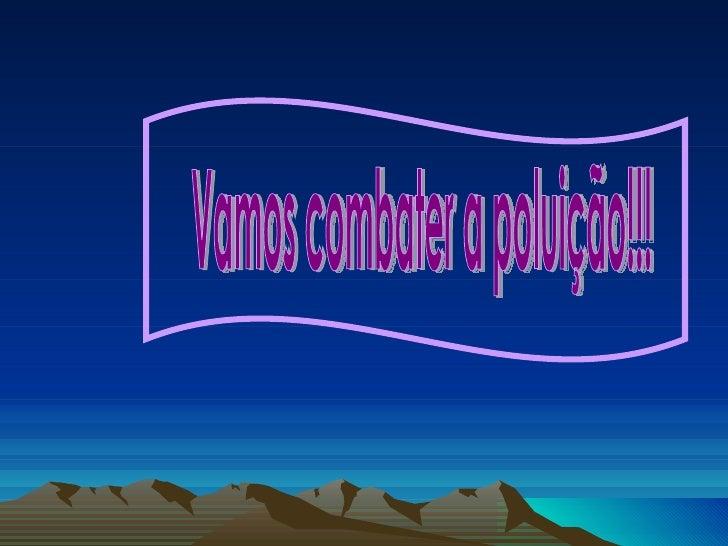Vamos combater a poluição!!!