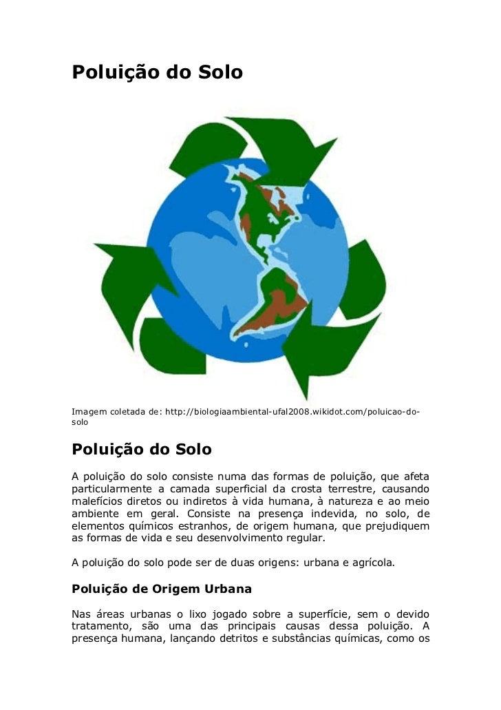 Poluição do Solo     Imagem coletada de: http://biologiaambiental-ufal2008.wikidot.com/poluicao-do- solo   Poluição do Sol...
