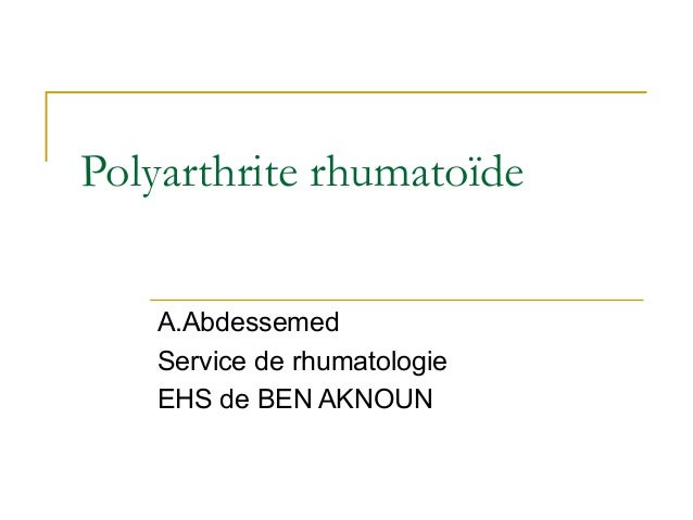 Polyarthrite rhumatoïde A.Abdessemed Service de rhumatologie EHS de BEN AKNOUN