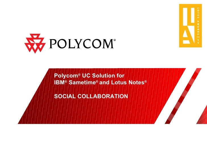 Polycom ®  UC Solution for  IBM ®  Sametime ®  and Lotus Notes ® SOCIAL COLLABORATION