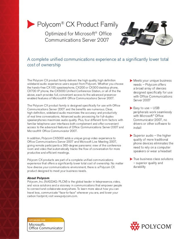 Polycom® CX Product Family 	 Optimized for Microsoft® Office 	 Communications Server 2007 Meets your unique business needs...