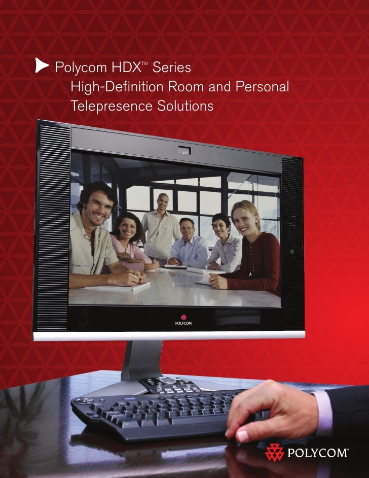 Polycom HDX Series             TM       High-Definition Room and Personal   Telepresence Solutions