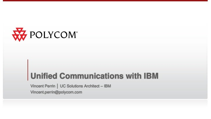 Unified Communications with IBMVincent Perrin │ UC Solutions Architect – IBMVincent.perrin@polycom.com