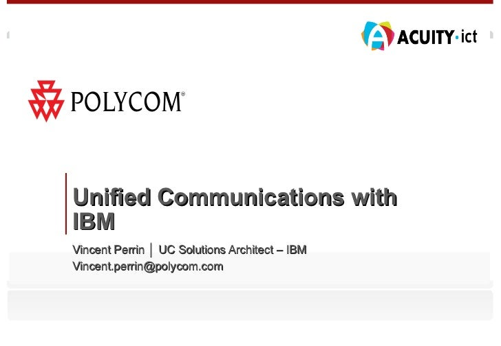 Unified Communications with IBM Vincent Perrin │ UC Solutions Architect – IBM [email_address]