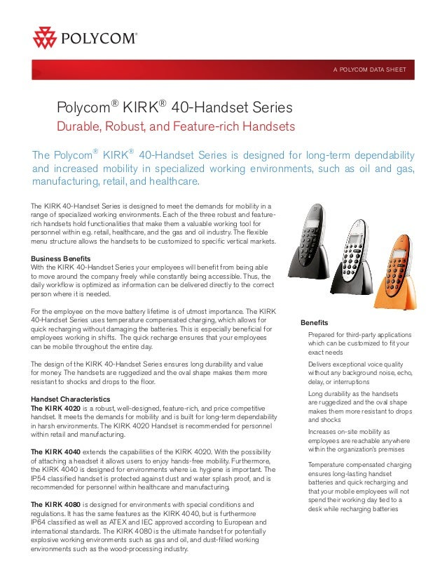 Polycom® KIRK® 40-Handset Series Durable, Robust, and Feature-rich Handsets Benefits Prepared for third-party applications...