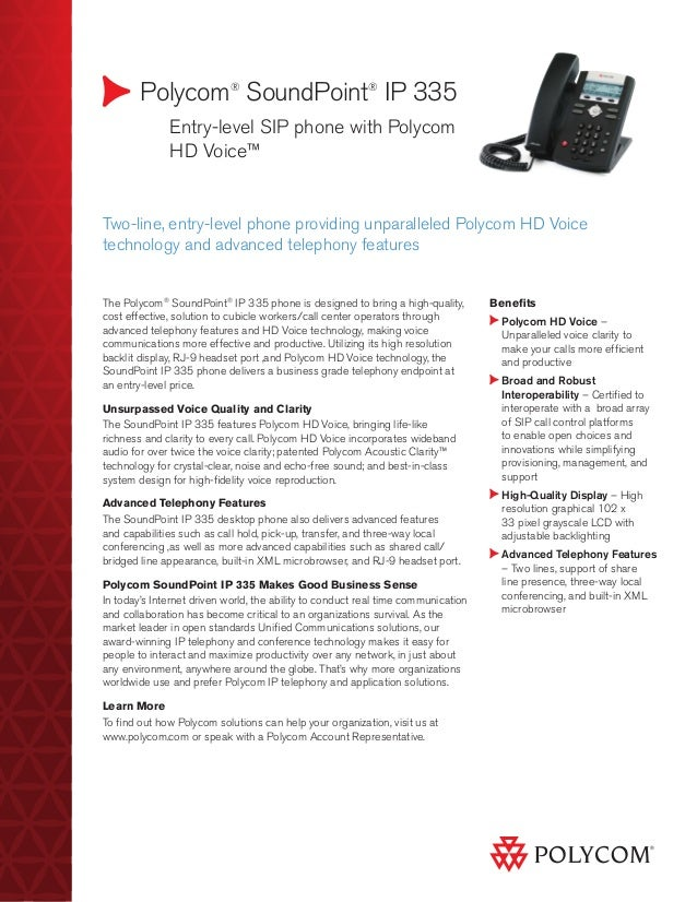 Polycom® SoundPoint® IP 335  Entry-level SIP phone with Polycom HD Voice™ Benefits Polycom HD Voice – Unparalleled voice ...
