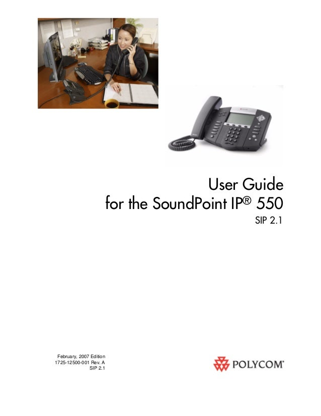 February, 2007 Edition 1725-12500-001 Rev. A SIP 2.1 User Guide for the SoundPoint IP® 550 SIP 2.1
