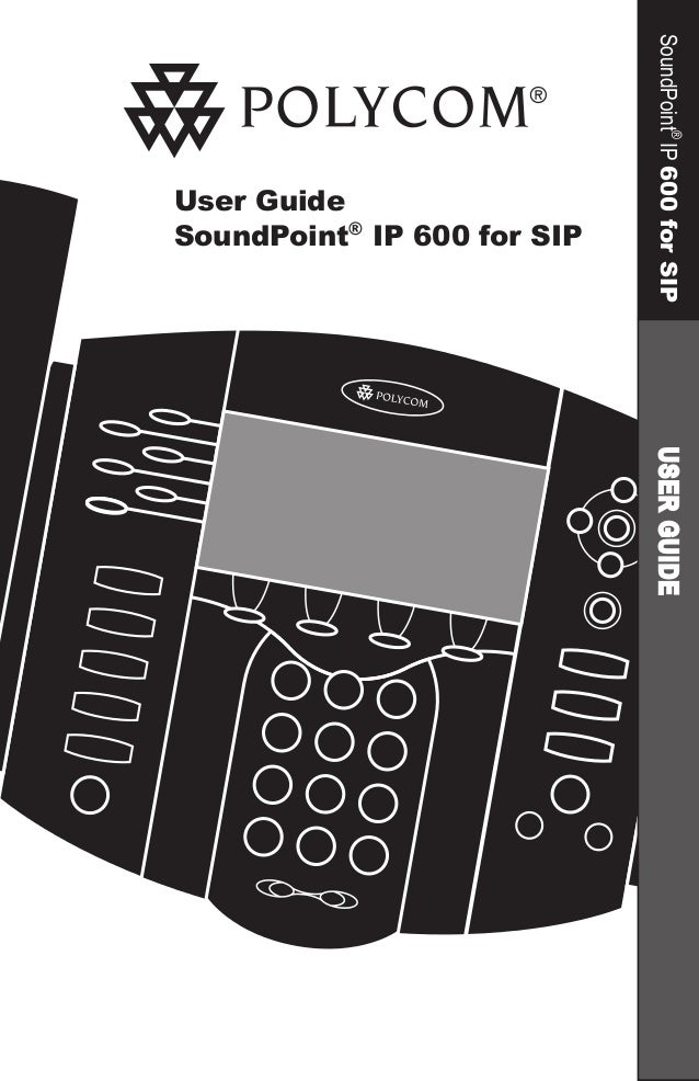 User Guide SoundPoint® IP 600 for SIP SoundPoint® IP600forSIP Menu VoiceMail DoNotDisturb Hold Del Sel Forward Conference ...