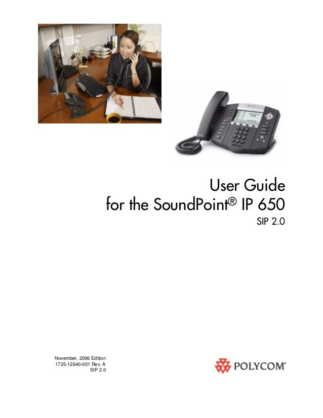 November, 2006 Edition 1725-12640-001 Rev. A SIP 2.0 User Guide for the SoundPoint® IP 650 SIP 2.0