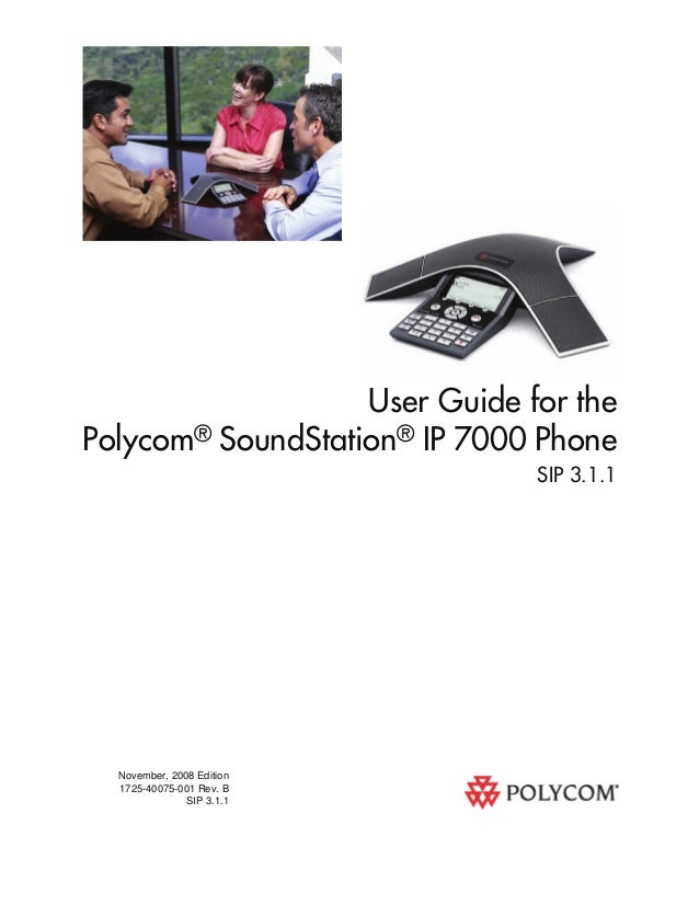 User Guide for the Polycom® SoundStation® IP 7000 Phone SIP 3.1.1  November, 2008 Edition 1725-40075-001 Rev. B SIP 3.1.1