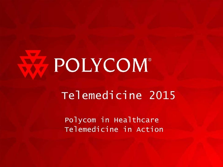 Telemedicine 2015 Polycom in Healthcare Telemedicine in Action