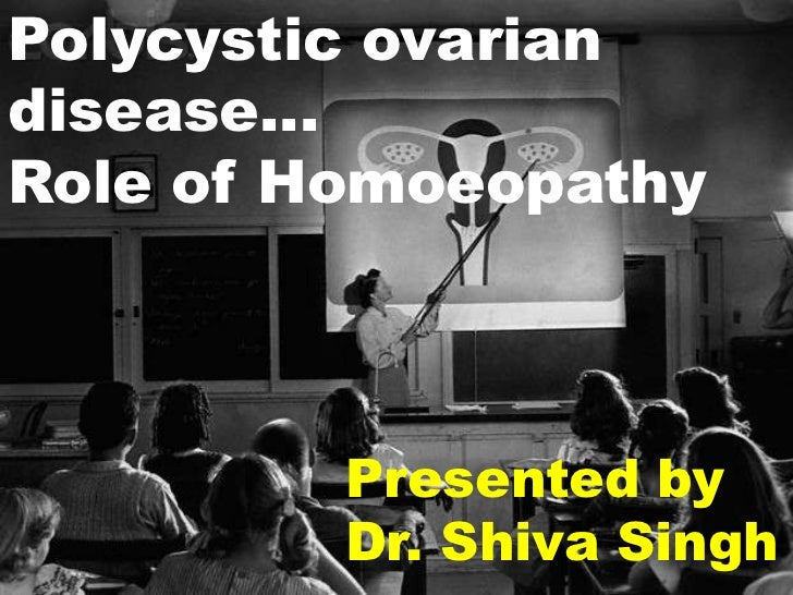 Polycystic ovariandisease…Role of Homoeopathy         Presented by         Dr. Shiva Singh