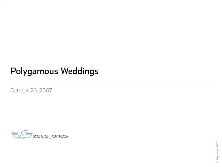 Polygamous Weddings  October 26, 2007                           © Zeus Jones 2007
