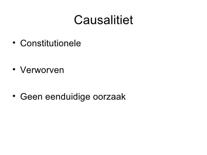 Causalitiet <ul><li>Constitutionele </li></ul><ul><li>Verworven </li></ul><ul><li>Geen eenduidige oorzaak </li></ul>
