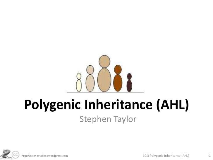 Polygenic Inheritance (AHL)<br />Stephen Taylor<br />10.3 Polygenic Inheritance (AHL)<br />1<br />http://sciencevideos.wor...