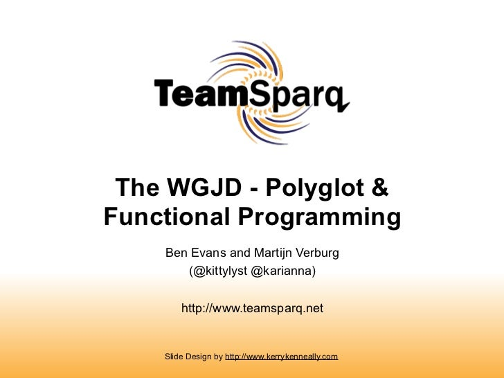 The WGJD - Polyglot &Functional Programming    Ben Evans and Martijn Verburg       (@kittylyst @karianna)        http://ww...