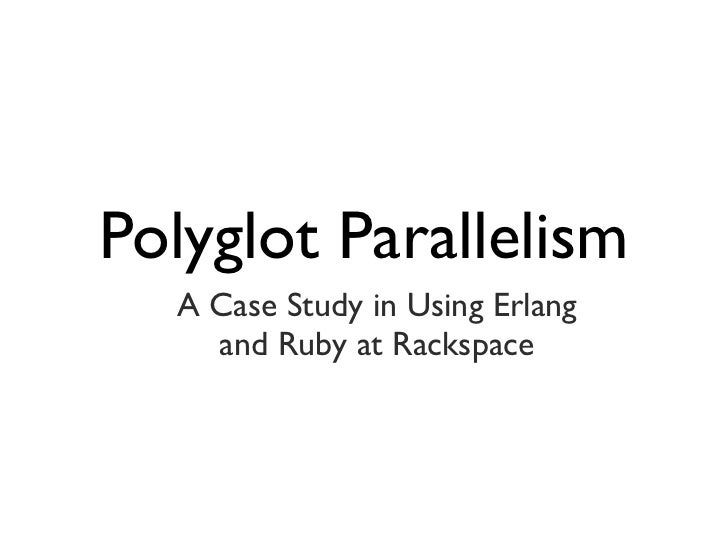 Polyglot Parallelism  A Case Study in Using Erlang    and Ruby at Rackspace