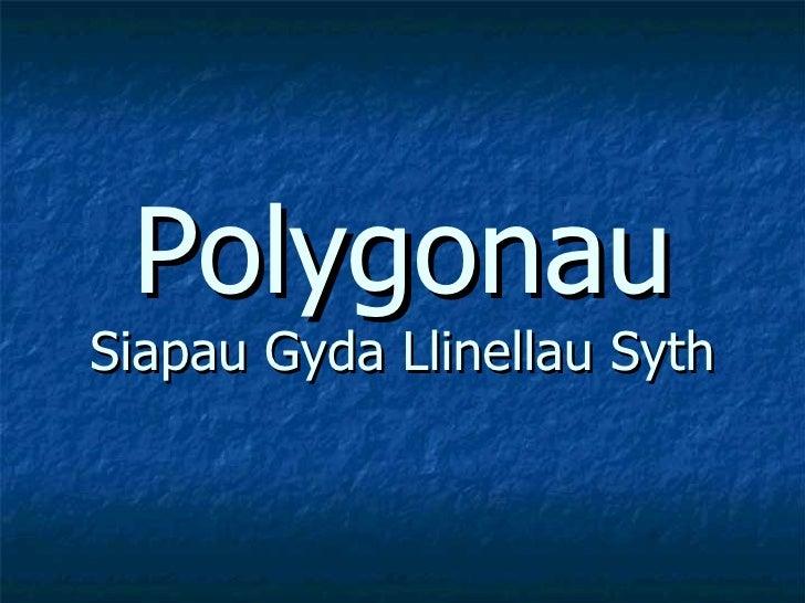 Polygonau Siapau Gyda Llinellau Syth