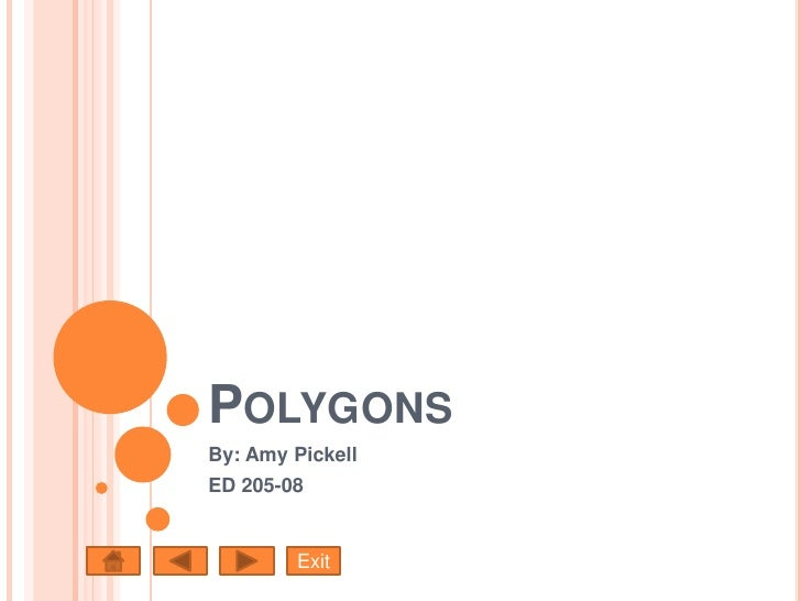 POLYGONS By: Amy Pickell ED 205-08           Exit