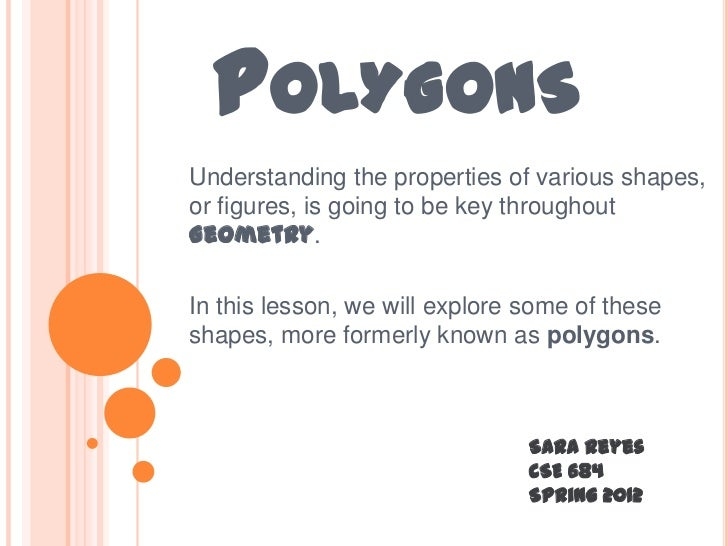 POLYGONSUnderstanding the properties of various shapes,or figures, is going to be key throughoutGeometry.In this lesson, w...