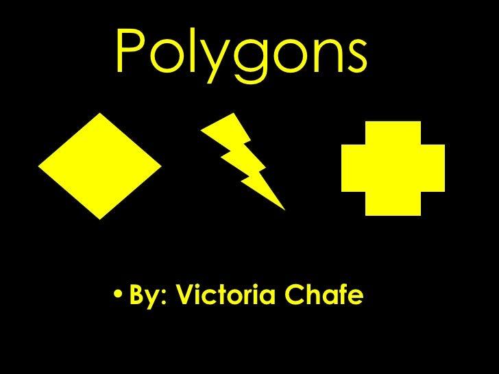 Polygons  <ul><li>By: Victoria Chafe </li></ul>