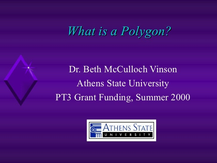 What is a Polygon? Dr. Beth McCulloch Vinson Athens State University PT3 Grant Funding, Summer 2000