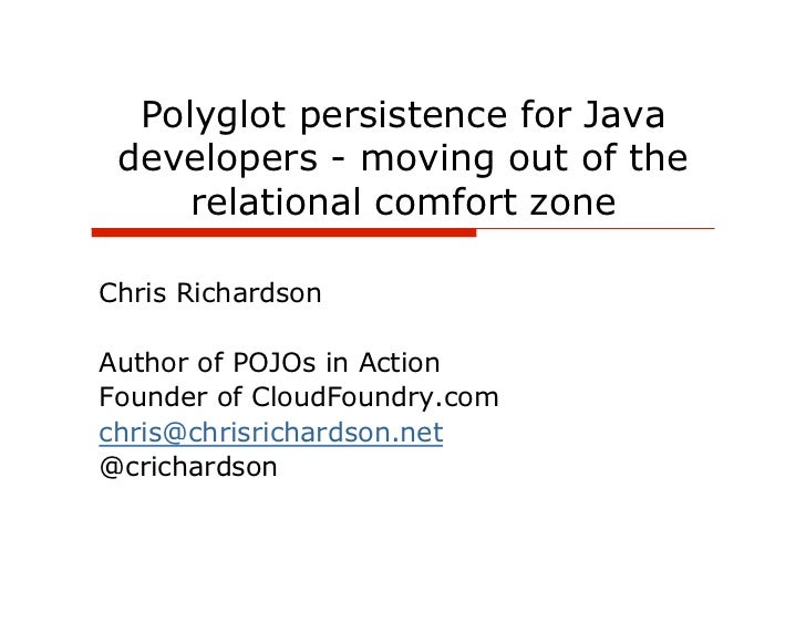 Polyglot persistence for Java developers - moving out of the     relational comfort zoneChris RichardsonAuthor of POJOs in...