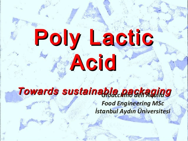 Poly Lactic       AcidTowards sustainable packaging                Gioacchino dellAquila                      Food Enginee...