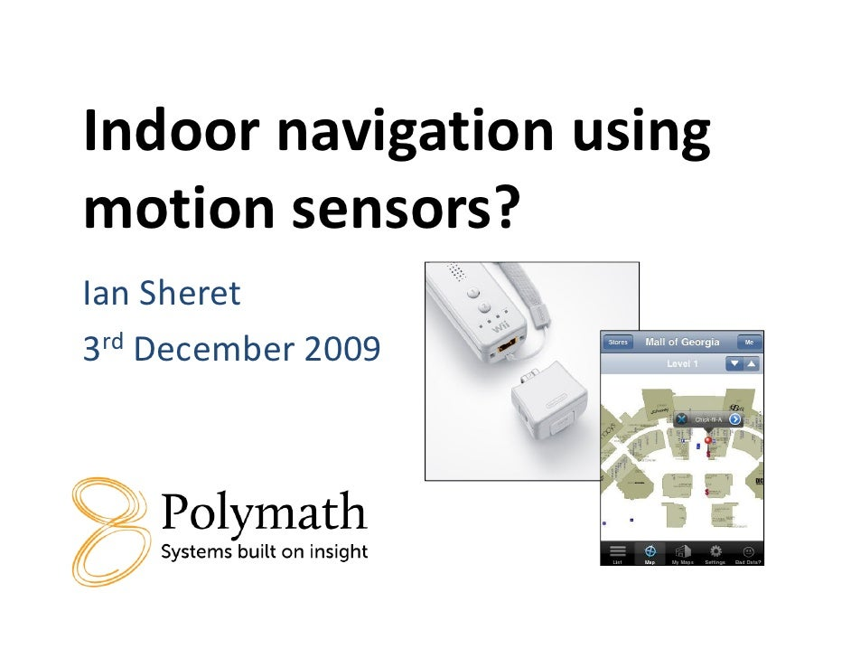 Indoor navigation using motion sensors? Ian Sheret 3rd December 2009
