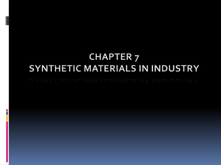 CHAPTER 7<br />SYNTHETIC MATERIALS IN INDUSTRY<br />