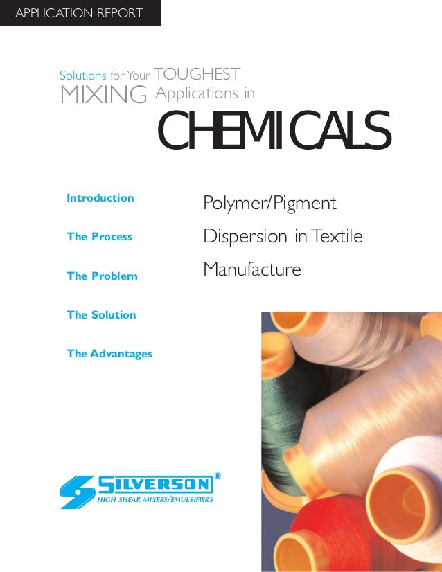 Polymer/Pigment Dispersion in Textile Manufacture The Advantages Introduction The Process The Problem The Solution HIGH SH...