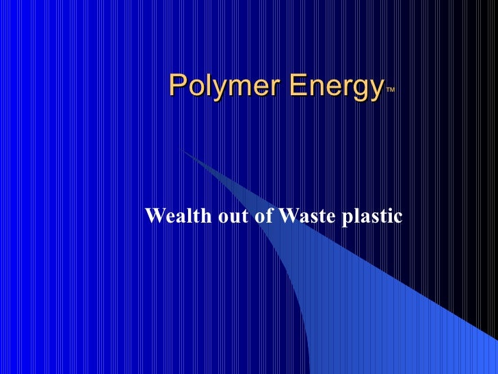 Polymer Energy ™ Wealth out of Waste plastic