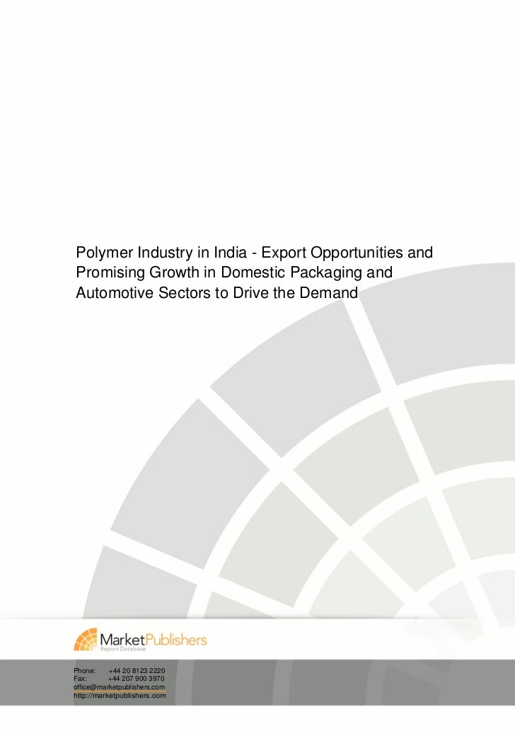 Polymer Industry in India - Export Opportunities andPromising Growth in Domestic Packaging andAutomotive Sectors to Drive ...