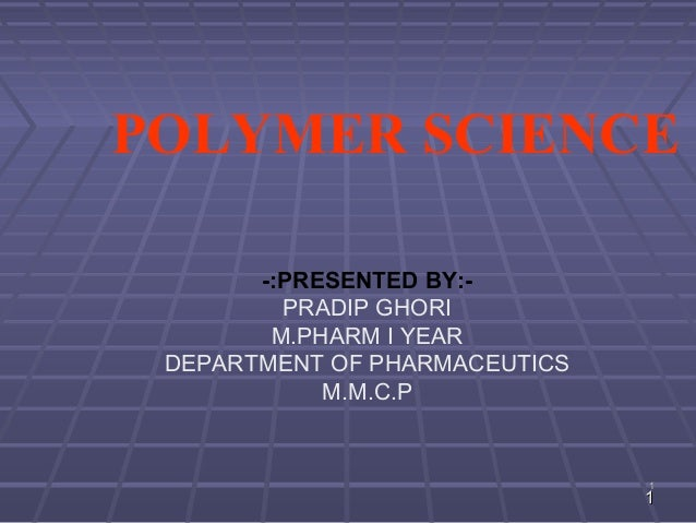 POLYMER SCIENCE       -:PRESENTED BY:-         PRADIP GHORI        M.PHARM I YEAR DEPARTMENT OF PHARMACEUTICS            M...