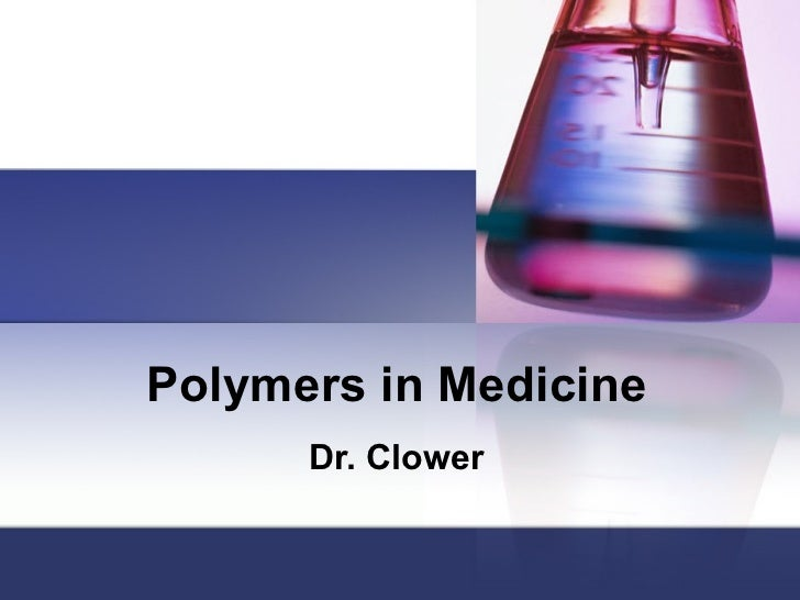 Polymers in Medicine Dr. Clower
