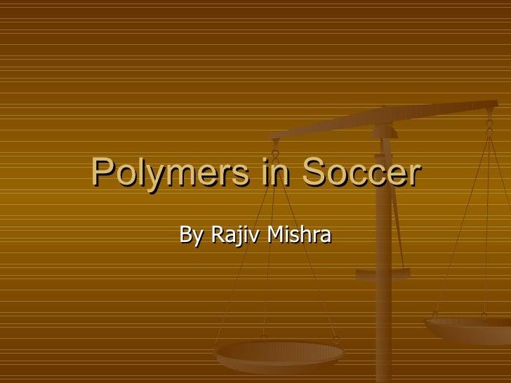 Polymers in Soccer By Rajiv Mishra