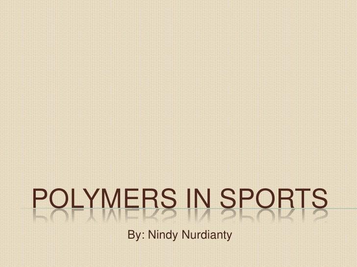 Polymers in sports<br />By: NindyNurdianty<br />