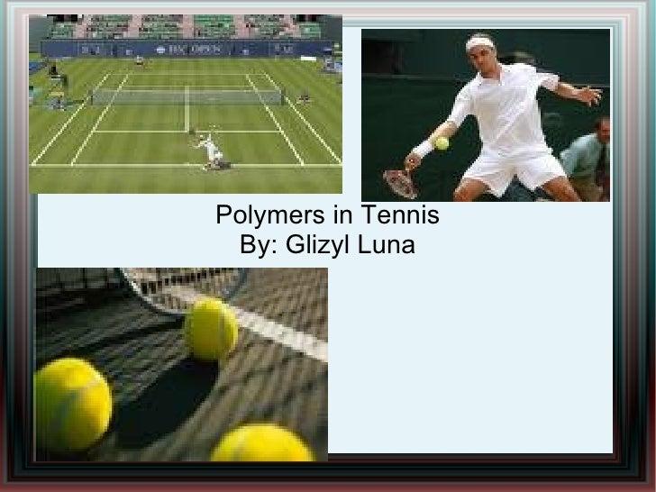 Polymers in Tennis  By: Glizyl Luna