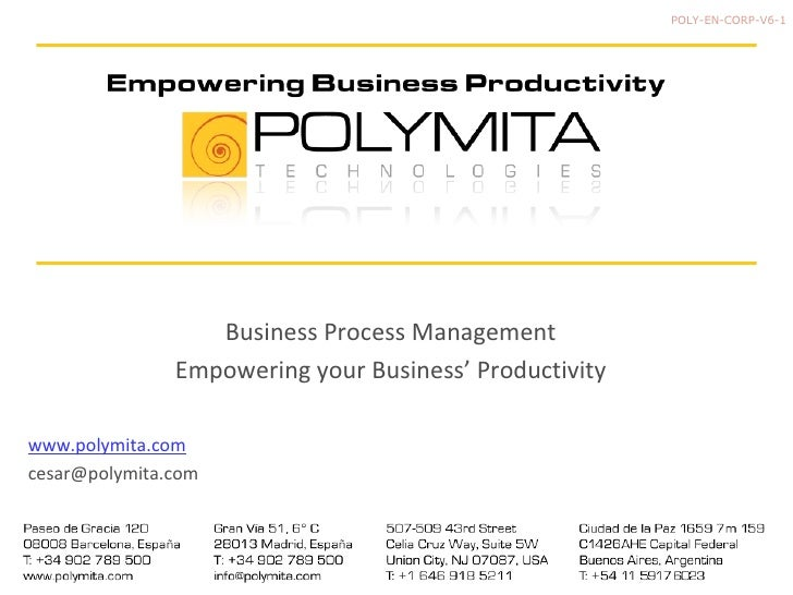 POLY-EN-CORP-V6-1 Business Process Management Empowering your Business' Productivity www.polymita.com [email_address]
