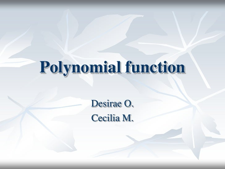 Polynomial Function by Desirae &
