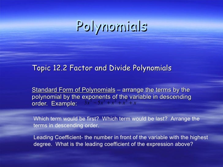 Polynomials Topic 12.2 Factor and Divide Polynomials Standard Form of Polynomials  – arrange the terms by the polynomial b...